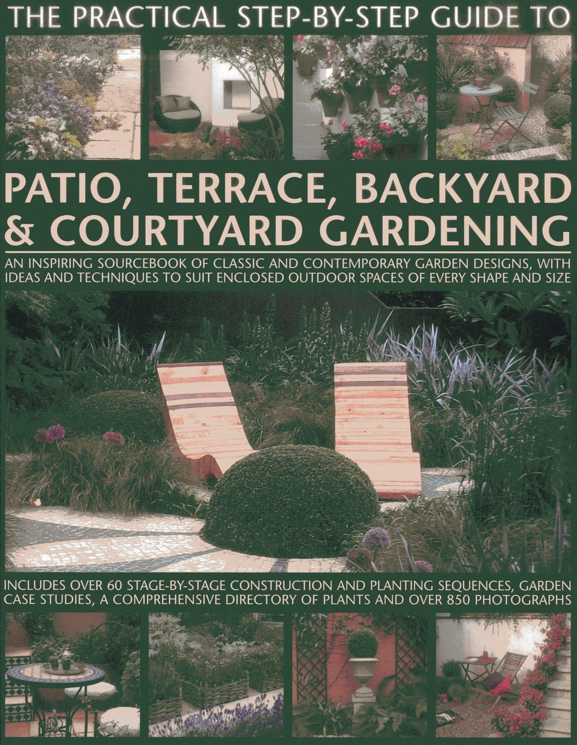 Practical Guide to Patio, Terrace, Backyard and Courtyard Gardening
